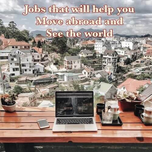 9 Well-Paying Jobs That Will Help You Move Abroad and See the World